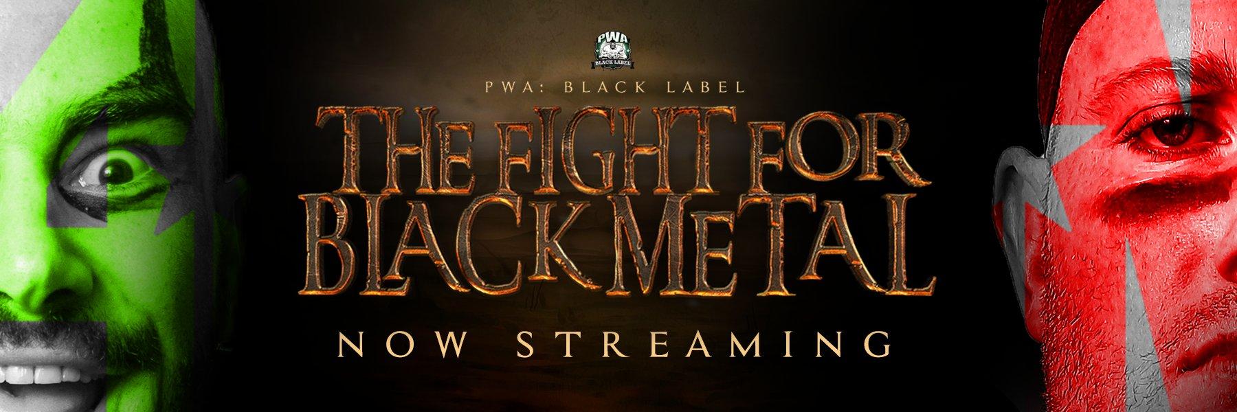 #PWAFIGHTFORBLACKMETAL - STREAMING NOW