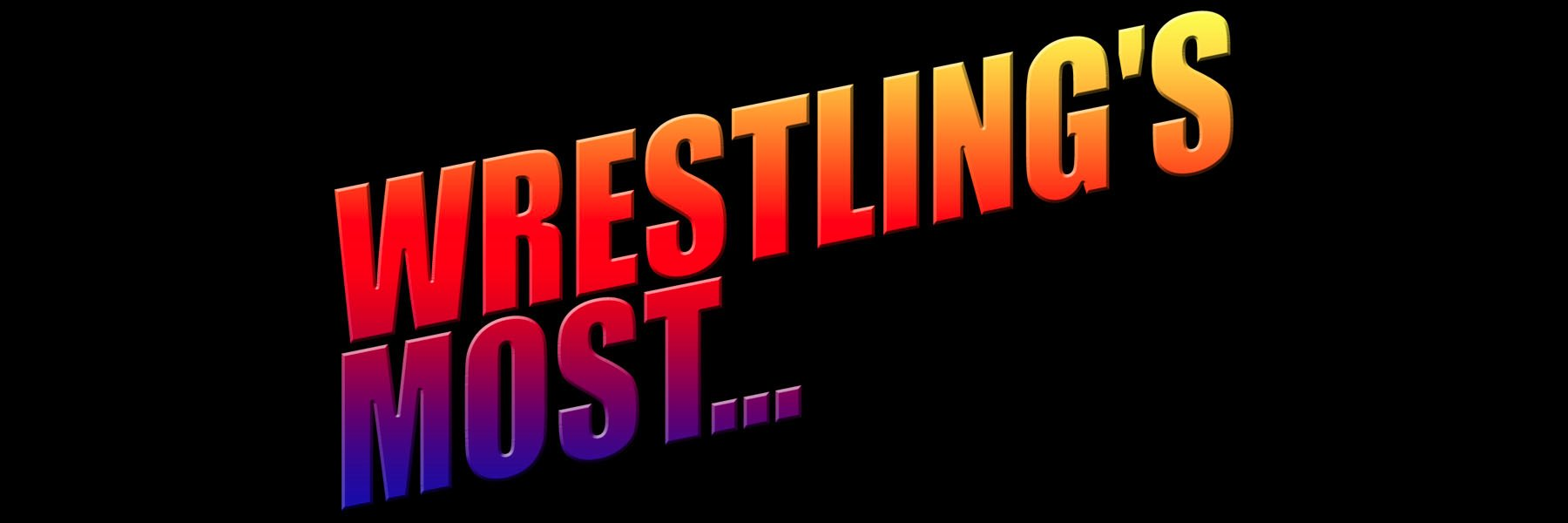 Wrestling's Most...