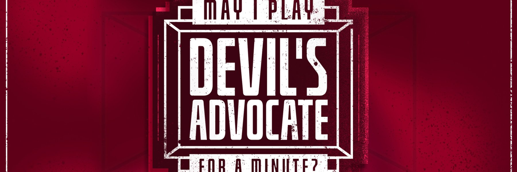NEW - Chapter 98: May I Play Devil's Advocate For A Minute?