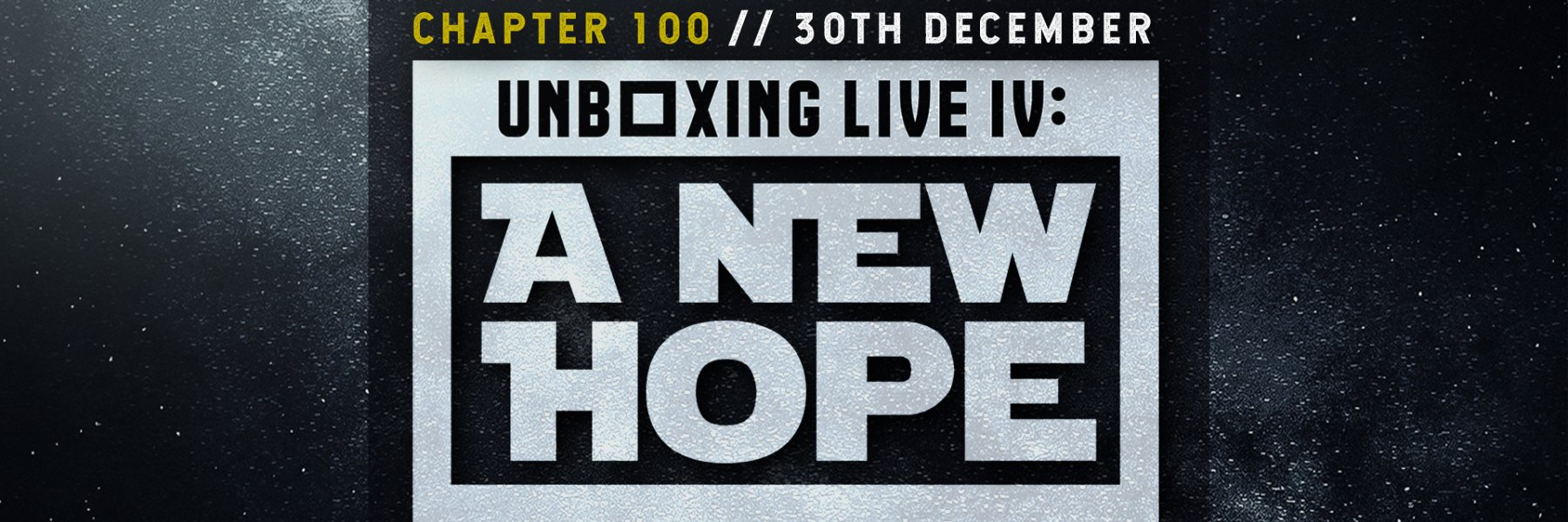 NEW - Chapter 100: Unboxing Live IV: A New Hope