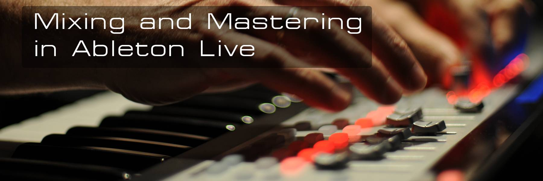 Mixing, Mastering and Effects in Ableton Live