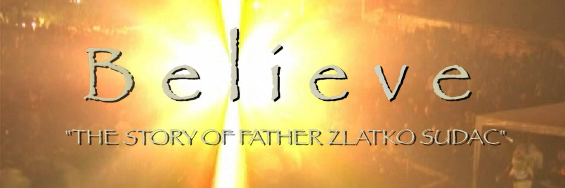 BELIEVE: The Story of Father Zlatko Sudac