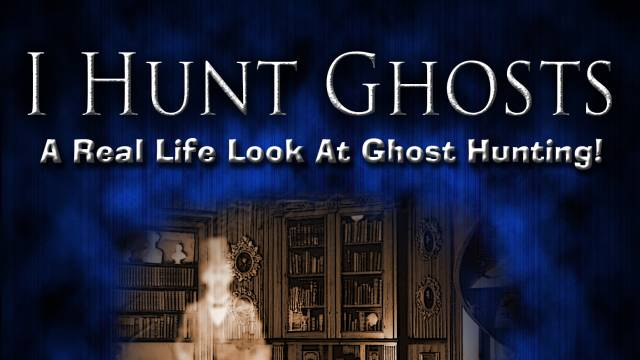 I Hunt Ghosts