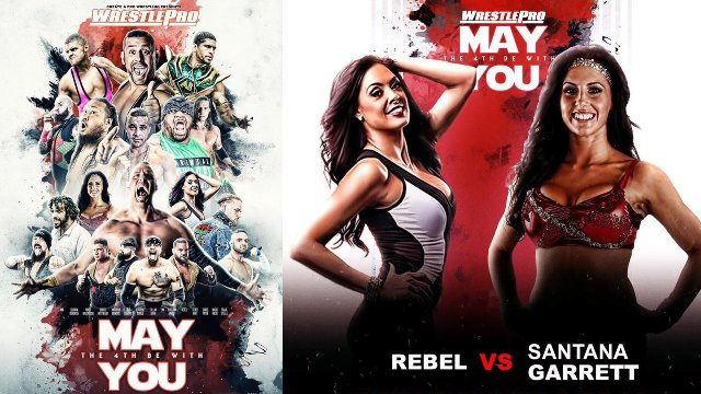 WrestlePro - May the 4th Be With You 5.4.18 (Santana Garrett vs Rebel, Teddy Hart, Colt Cabana, Dan Maff vs Bear Bronson)