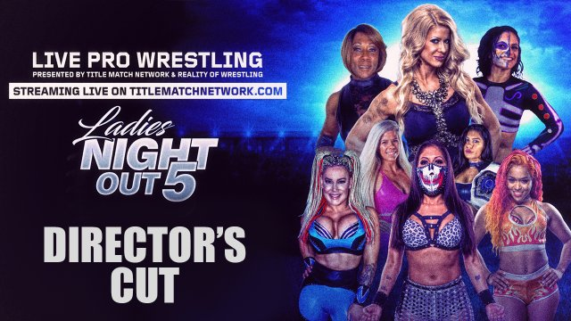 Ladies Night Out 5: New Director's Cut (Ivelisse vs Jazz, Taya Valkyrie vs Thunder Rosa, Angelina Love vs Kiera Hogan)