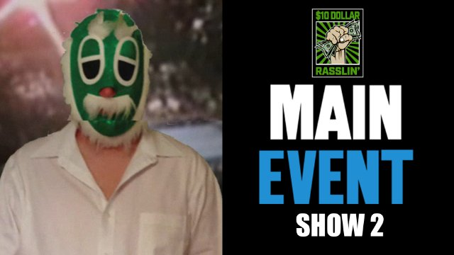 $10 Rasslin - The Main Event: Show 2 (War Games Steel Cage Match, Priscilla Kelly vs Psycho Circus, Bullet Bob Armstrong)