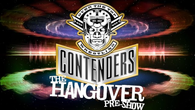 "Over The Top Wrestling Presents ""Contenders Hangover Pre Show"""
