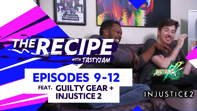 The Recipe with Tastyjam Ep#09-12 ft. Guilty Gear Rev2 & Injustice 2