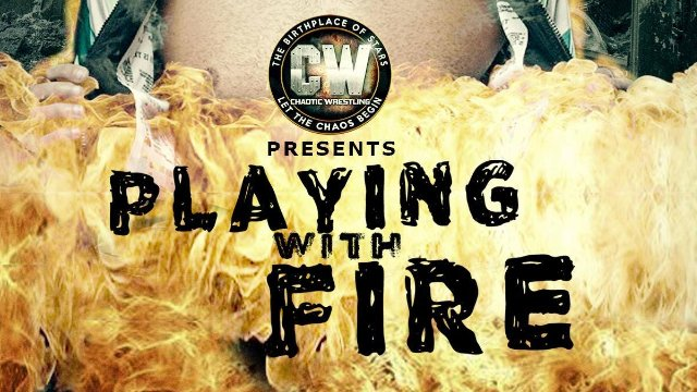 Chaotic Wrestling - Playing With Fire FULL EVENT 11.17.17