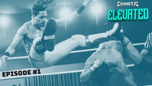 ELEVATED | Episode 1 | Presented By Chaotic Wrestling