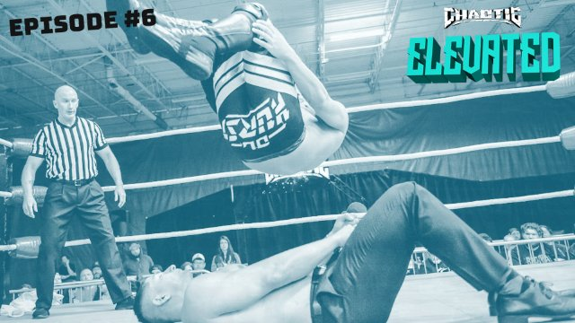 ELEVATED | Episode 6| Chaotic Wrestling