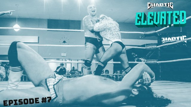 ELEVATED | Episode 7 | Chaotic Wrestling
