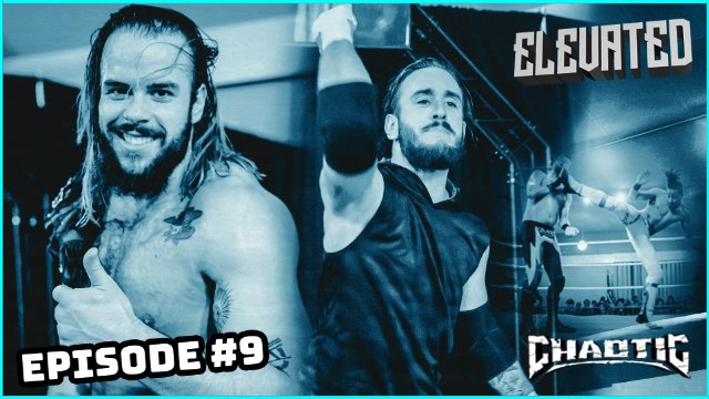 ELEVATED | Episode 9 | Chaotic Wrestling