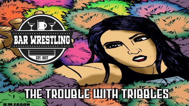 Bar Wrestling 32 The Trouble With Tribbles
