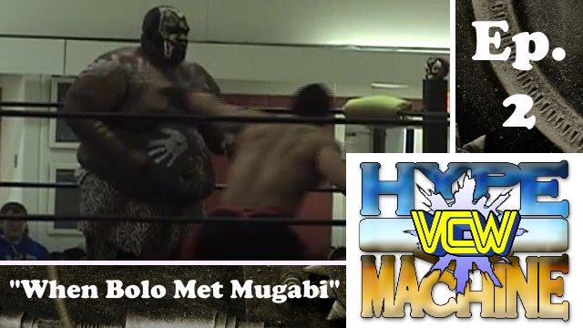 VCW - Hype  Machine Ep. 2 - When Bolo Met Mugabi