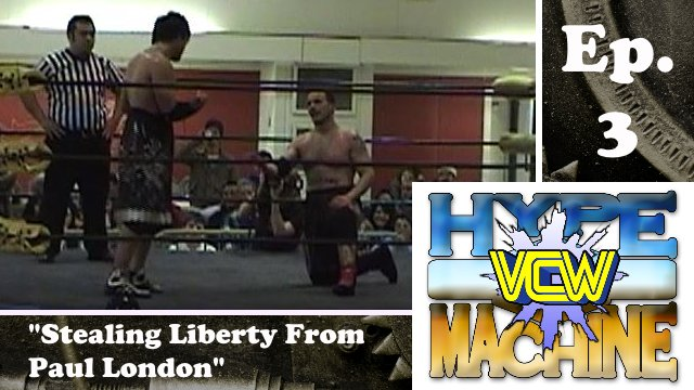 VCW - Hype Machine Ep. 3 - Stealing Liberty From Paul London