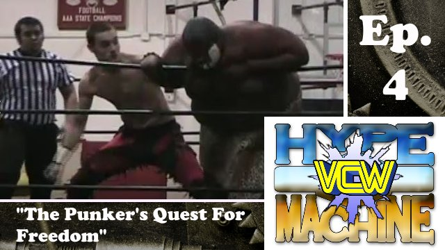 VCW - Hype Machine Ep. 4 - The Punker's Quest for Freedom