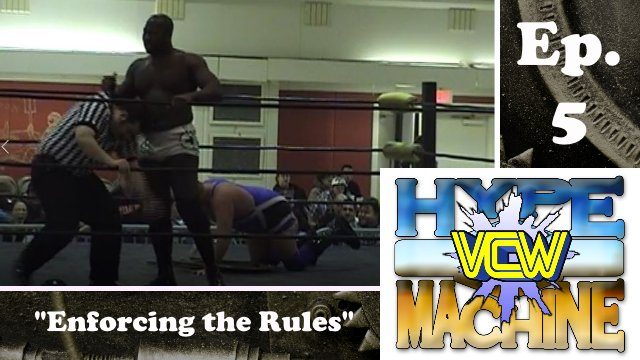 VCW - Hype Machine Ep. 5 - Enforcing the Rules