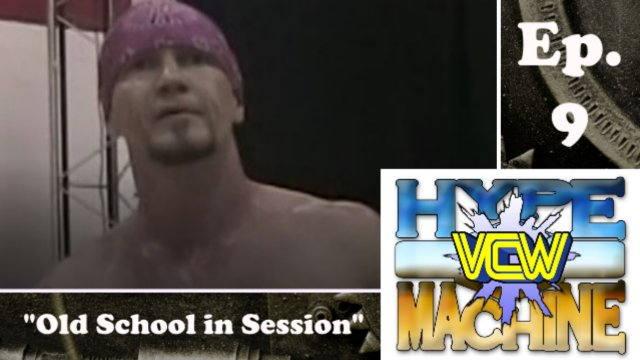 "VCW Hype Machine Ep. 9 - ""Old School in Session"""