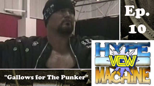 "VCW Hype Machine Ep. 10 - ""Gallows for The Punker"""