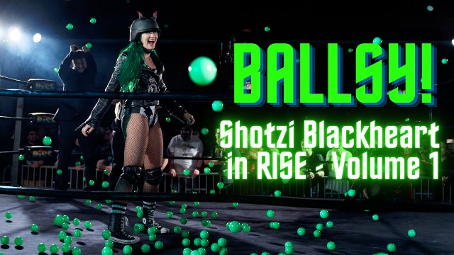 BALLSY - Shotzi Blackheart in RISE, Volume 1