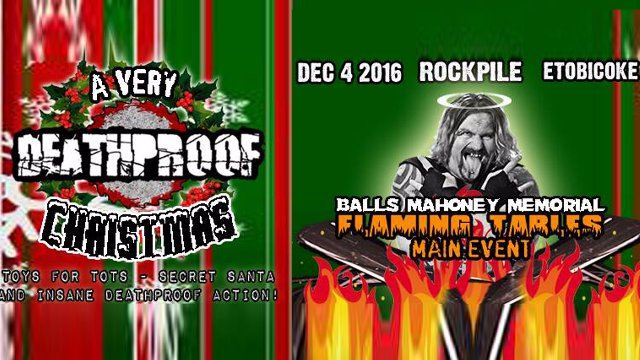 A Very DEATHPROOF Christmas 2016 - Balls Mahoney Memorial FLAMING TABLES Main Event