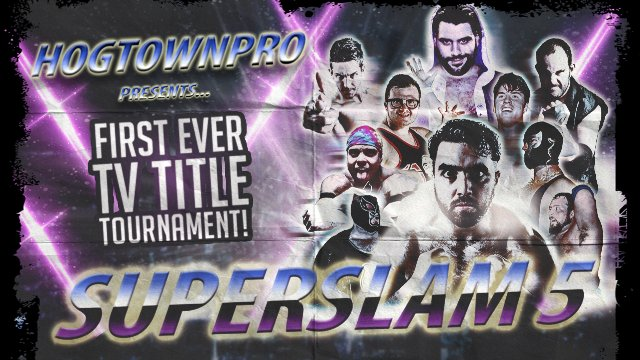 Hogtown SUPERSLAM 5 - Television Title Tournament