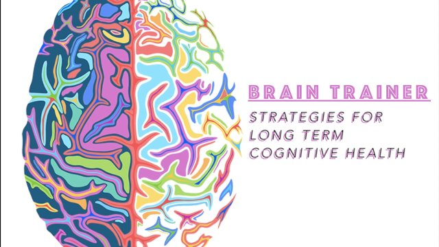 Brain Trainer: Strategies For Long Term Cognitive Health