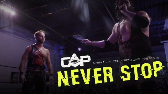 "Create A Pro Wrestling Presents ""Never Stop"""