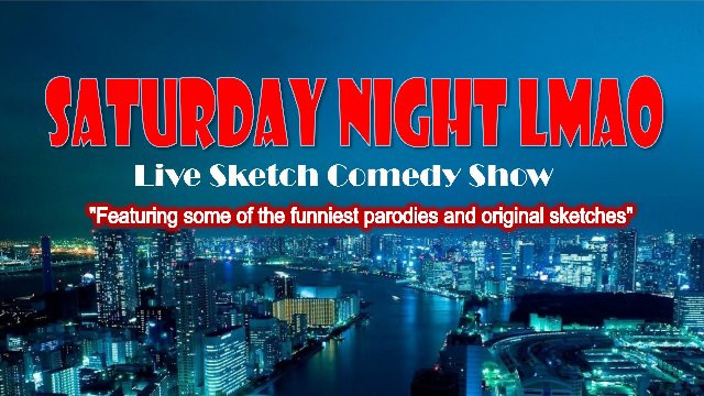 Saturday Night LMAO Sketch Comedy Show