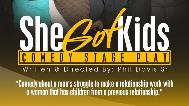 """She Got Kids"" Stage Play"