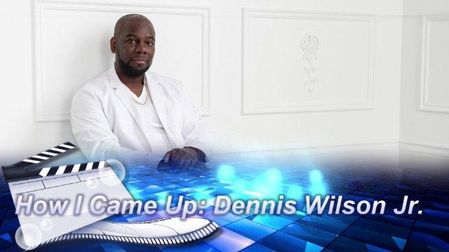 How I Came Up: Dennis Wilson Jr.