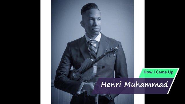 How I Came Up: Henri Muhammad