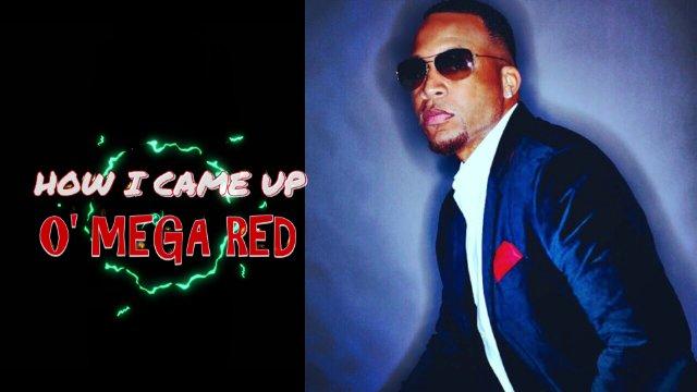How I Came Up: O'Mega Red