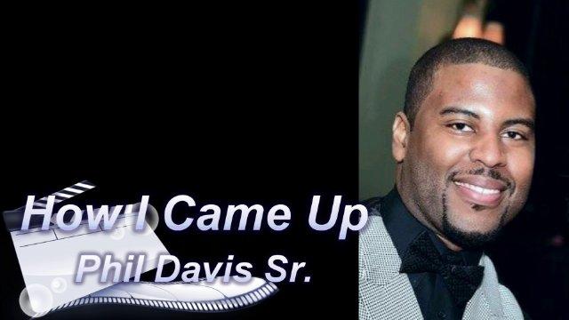 How I Came Up: Phil Davis Sr.