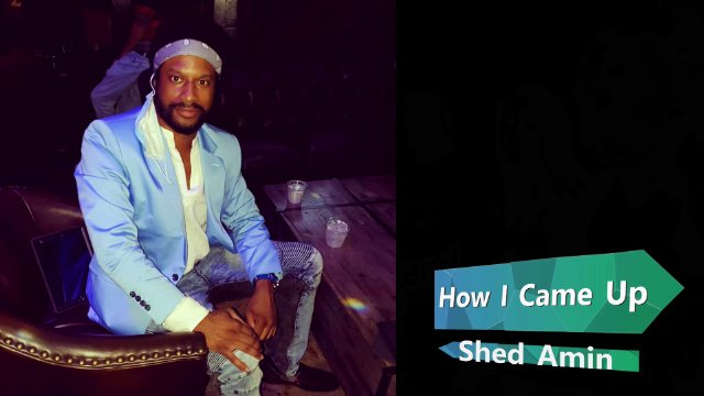 How I Came Up: Shed Amin