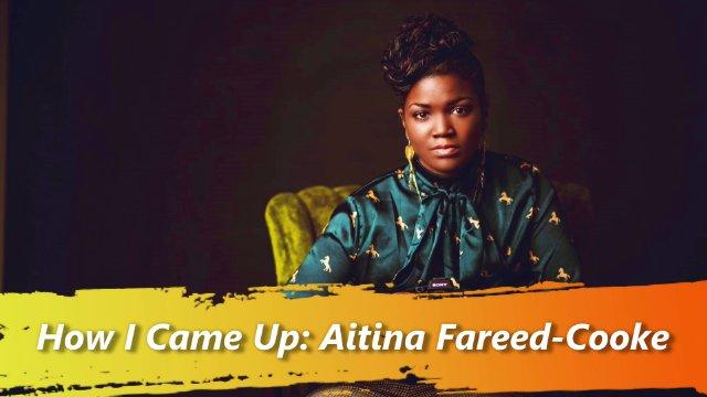 How I Came Up: Aitina Fareed-Cooke