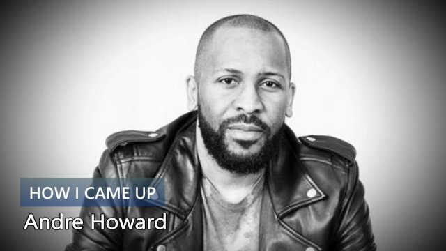 How I Came Up: Andre Howard