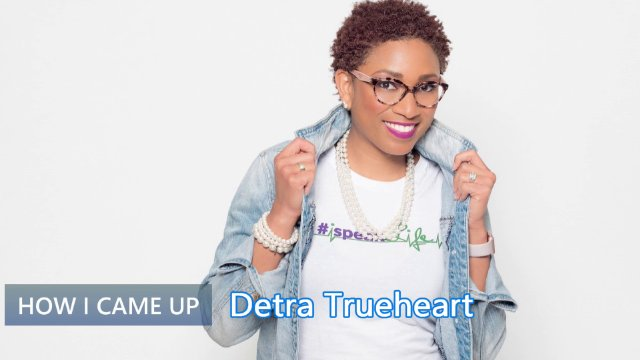 How I Came Up: Detra Trueheart