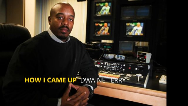 How I Came Up: Dwaine Terry