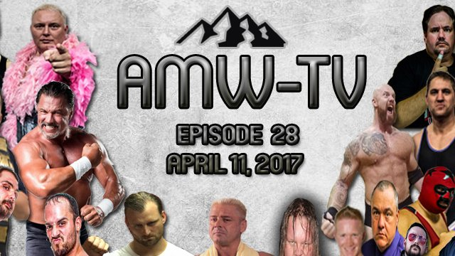 AMW-TV Episode 28: April 11, 2017