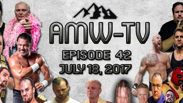 AMW-TV Epiosde 42: July 18, 2017