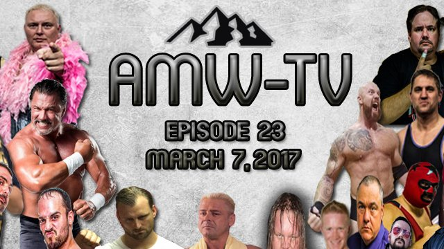 AMW-TV Episode 23: March 7, 2017