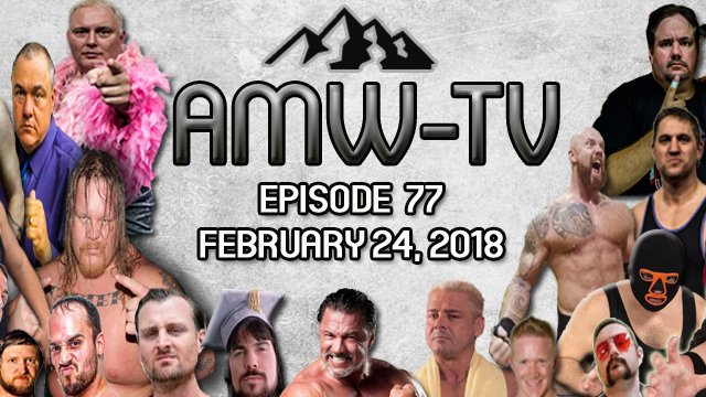 AMW-TV Episode 77: February 24, 2018