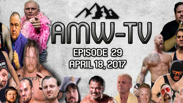 AMW-TV Episode 29: April 18, 2017