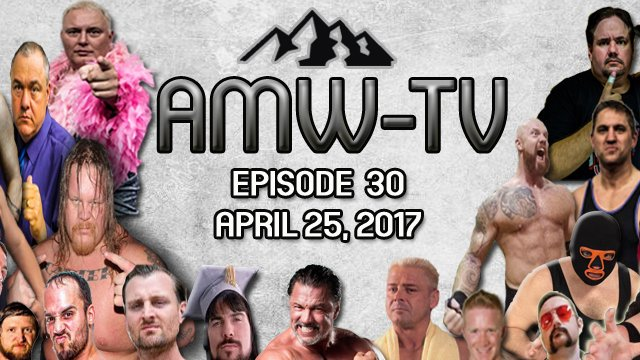AMW-TV Episode 30: April 25, 2017