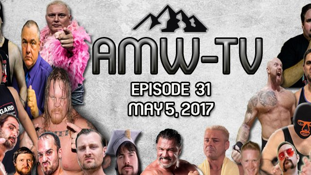 AMW-TV Episode 31: May 5, 2017