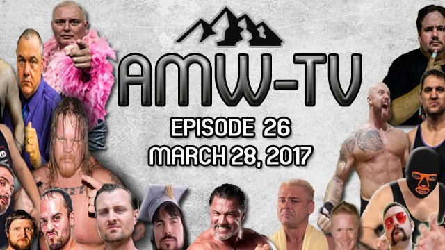 AMW-TV Episode 26: March 28, 2017