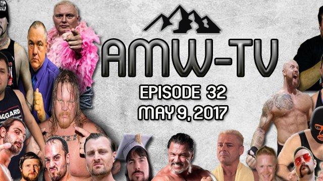 AMW-TV Episode 32 : May 9, 2017