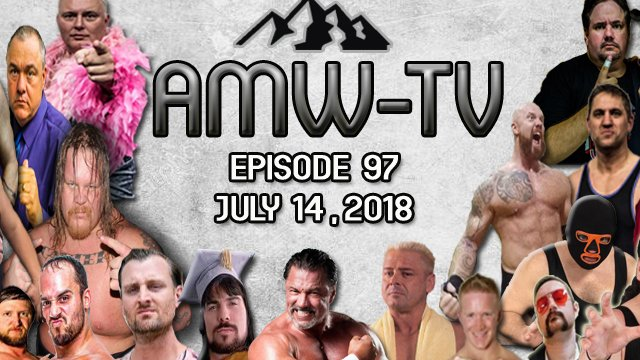AMW-TV Episode 97: July 14, 2018